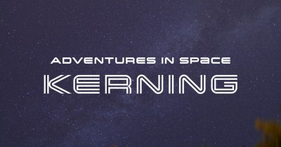 Adventures in Space: Spacing and Kerning