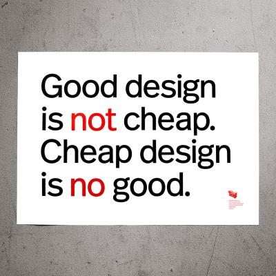Good design is not cheap. Cheap design is no good.