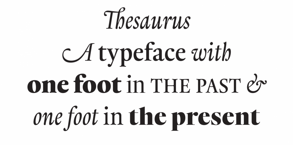 Thesaurus, a typeface with one foot in the past & one foot in the present