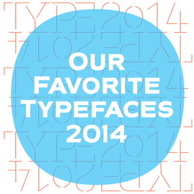Our Favorite Typefaces of 2014