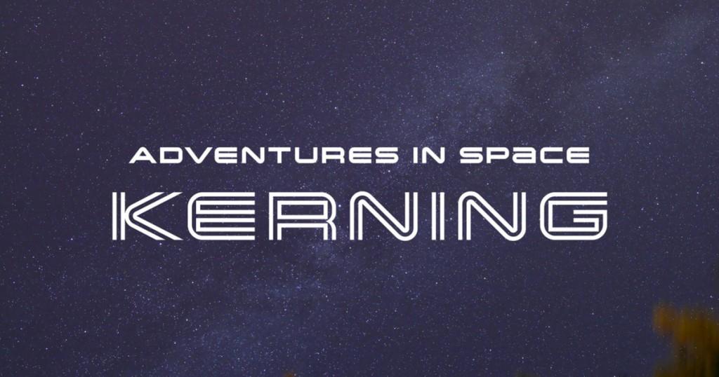 Adventures in Space: Spacing and Kerning