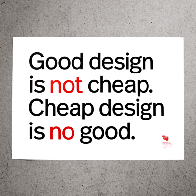 Good design is not cheap. Cheap design is no good.
