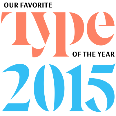 Favorite Typefaces of 2015 by Typographica