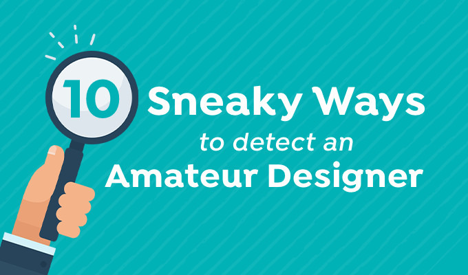 10 sneaky ways to detect an amateur designer